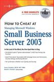 How to Cheat at Managing Windows Small Business Server 2003 : In the Land of the Blind, the One-Eyed Man Is King, Snedaker, Susan and Bendell, Daniel H., 1932266801