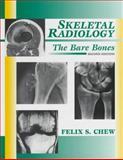 Skeletal Radiology : The Bare Bones, Chew, Felix S. M., 0683016806