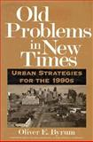 Old Problems in New Times : Urban Strategies for the 1990s, Byrum, Oliver, 0918286808