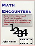 Math Encounters : Easy to Use Games and Puzzles to Stimulate Mathematical Reasoning: An Elementary Resource Book, Hinton, John, 0970806809