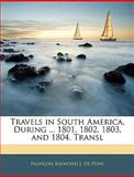 Travels in South America, During 1801, 1802, 1803, and 1804 Transl, François Raymond J. De Pons, 1144116805