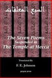 The Seven Poems Suspended from the Temple at Mecca, Johnson, F. E., 1931956804