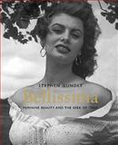 Bellissima : Feminine Beauty and the Idea of Italy, Gundle, Stephen, 0300176805