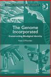 The Genome Incorporated : Cosntructing Biodigital Identity, O'Riordan, Kate, 0754696804