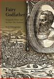 Fairy Godfather : Straparola, Venice, and the Fairy Tale Tradition, Ruth B. Bottigheimer, 0812236807