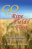 Go to the Ripe Fields First! : Focusing Outreach on Receptive People, Dr. J Douglas Gehman, 0976516802