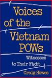 Voices of the Vietnam POWs : Witnesses to Their Fight, Howes, Craig, 0195086805