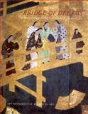 Bridge of Dreams : The Mary Griggs Burke Collection of Japanese Art, Murase, Miyeko, 0300086806