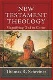New Testament Theology : Magnifying God in Christ, Schreiner, Thomas R., 0801026806