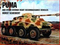 Puma and Other German Heavy Reconnaissance Vehicles, Horst Scheibert, 0887406807