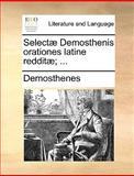 Selectæ Demosthenis Orationes Latine Redditæ;, Demosthenes, 1140986805
