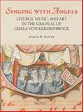 Singing with Angels : Liturgy, Music, and Art in the Gradual of Gisela Von Kerssenbrock, Oliver, Judith H. and Oliver, Judith, 2503516807