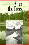 After the Trees : Living on the Transamazon Highway, Stewart, Douglas Ian, 0292776802