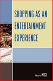 Shopping As an Entertainment Experience, Moss, Mark H., 0739116800