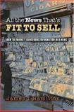 All the News That's Fit to Sell - How the Market Transforms Information into News, Hamilton, James T., 0691116806