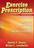Exercise Prescription : A Case Study Approach to the ACSM Guidelines, Swain, David P. and Leutholtz, Brian C., 0736066802