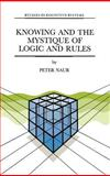 "Knowing and the Mystique of Logic and Rules : Including True Statements in Knowing and Action ""Computer Modelling of Human Knowing Activity"" Coherent Description As the Core of Scholarship and Science, Naur, Peter, 0792336801"