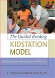 The Guided Reading Kidstation Model : Making Instruction Meaningful for the Whole Class, Guastello, E. Francine and Lenz, Claire R., 0872076806