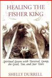 Healing the Fisher King : Spiritual Lessons with Parzival, Gump, the Grail, Tao, and Star Wars, Durrell, Shelly , 0971076804