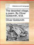 The Deserted Village, a Poem by Oliver Goldsmith, M B, Oliver Goldsmith, 1170036805