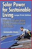 Solar Power for Sustainable Living (Large Print Edition), Sustainable Stevie, 1495306801