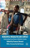 Horizontal Inequalities and Conflict : Understanding Group Violence in Multiethnic Societies, Stewart, Frances, 0230516807