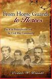 From Home Guards to Heroes : The 87th Pennsylvania and Its Civil War Community, Brandt, Dennis W. , 0826216803