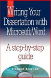 Writing Your Dissertation with Microsoft Word, Kiernan, Vincent, 0976186802