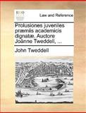 Prolusiones Juveniles Præmiis Academicis Dignatæ Auctore Joänne Tweddell, John Tweddell, 1140706802