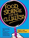 Food Storage for the Clueless, Clark L. Kidd and Kathryn H. Kidd, 157008680X