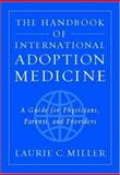 The Handbook of International Adoption Medicine : A Guide for Physicians, Parents, and Providers, Miller, Laurie C., 0195176812