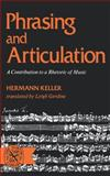Phrasing and Articulation : A Contribution to a Rhetoric of Music, Keller, Hermann, 0393006816