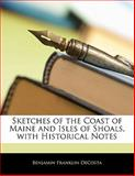 Sketches of the Coast of Maine and Isles of Shoals, with Historical Notes, Benjamin Franklin De Costa, 1141686813