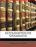Altfranzösische Grammatik, Hermann Suchier, 1149086815