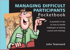 Managing Difficult Participants Pocketbook, Townsend, John, 1903776813