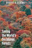 Saving the World's Deciduous Forests, Robert A. Askins, 0300166818
