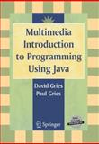Multimedia Introduction to Programming Using Java, Gries, David and Gries, Paul, 0387226818