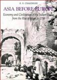 Asia Before Europe : Economy and Civilisation of the Indian Ocean from the Rise of Islam to 1750, Chaudhuri, K. N., 0521316812