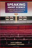 Speaking about Science : A Manual for Creating Clear Presentations, Morgan, Scott and Whitener, Barrett, 0521866812