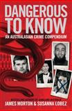 Dangerous to Know : An Australasian Crime Compendium, Morton, James and Lobez, Susanna, 0522856810