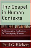 The Gospel in Human Contexts : Anthropological Explorations for Contemporary Missions, Hiebert, Paul G., 080103681X