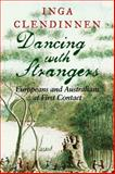 Dancing with Strangers : Europeans and Australians at First Contact, Clendinnen, Inga, 0521616816