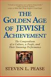 The Golden Age of Jewish Achievement, Pease Steven L., 0982516819