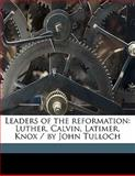 Leaders of the Reformation, John Tulloch and Andrew Dickson White, 1145626815