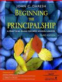 Beginning the Principalship : A Practical Guide for New School Leaders, Daresh, John C., 1412926815