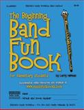 The Beginning Band Fun Book (Clarinet), Larry Newman, 1468086812