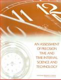 An Assessment of Precision Time and Time Interval Science and Technology, National Research Council Staff and Assessment of Precision Time and Time Interval Science and Technology Committee, 0309086817