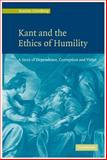 Kant and the Ethics of Humility : A Story of Dependence, Corruption and Virtue, Grenberg, Jeanine, 0521846811