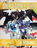 Mecha Model Guide for Beginners, Derick Siu and Ian King, 1494336812