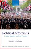 Political Affections : Civic Participation and Moral Theology, Hordern, Joshua, 0199646813